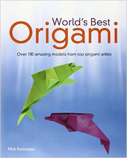 An Amazing Collection Of More Than 100 The Most Unusual And Best Loved Origami Patterns Ever Created Expert Artist Nick Robinson Has Collected